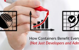 How Containers Benefit Everyone (Not Just Developers and Admins)