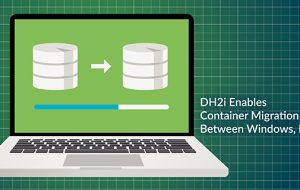 DH2i Enables Container Migration Between Windows, Linux