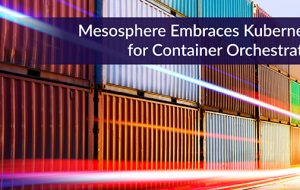 Mesosphere Embraces Kubernetes for Container Orchestration