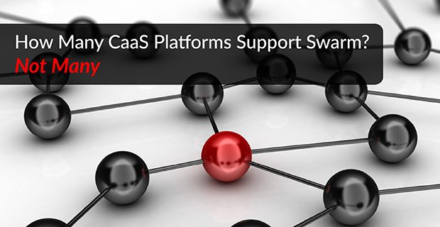 How Many CaaS Platforms Support Swarm? Not Many