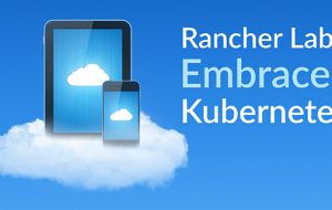 Rancher Labs Embraces Kubernetes