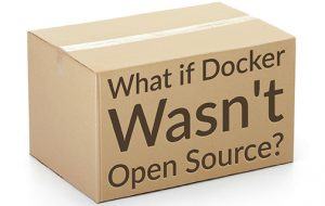 What if Docker Wasn't Open Source?