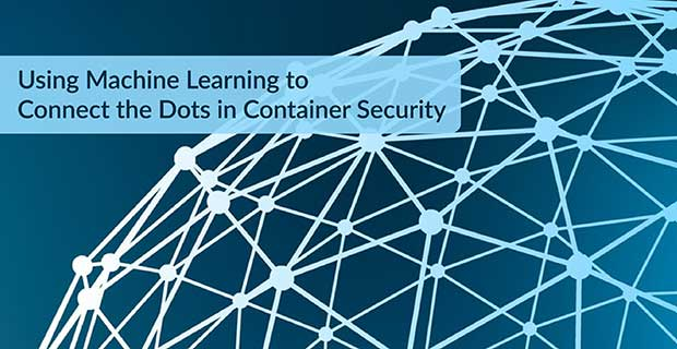 Using Machine Learning To Connect The Dots In Container