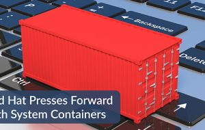 Red Hat Presses Forward with System Containers