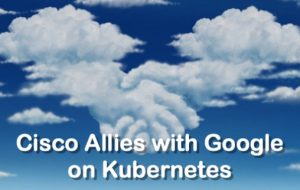 Cisco Allies with Google on Kubernetes