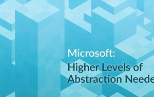 Microsoft: Higher Levels of Abstraction Needed