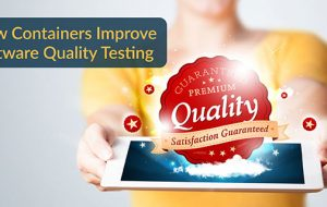 How Containers Improve Software Quality Testing