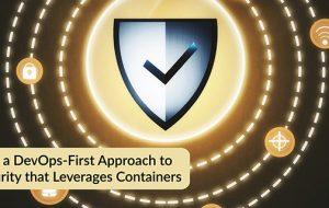 Take a DevOps-first Approach to Security that Leverages Containers