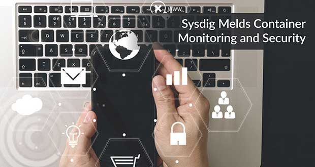 Sysdig Melds Container Monitoring and Security