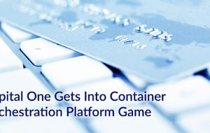 Capital One Gets Into Container Orchestration Platform Game