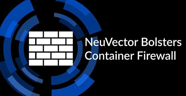 NeuVector Bolsters Container Firewall