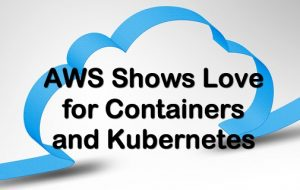AWS Shows Love for Containers and Kubernetes