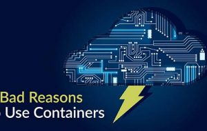 5 Bad Reasons to Use Containers