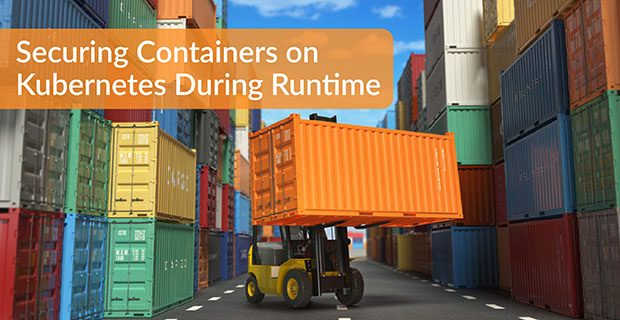 Securing Containers on Kubernetes During Runtime