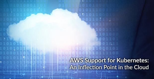 AWS Support for Kubernetes: An Inflection Point in the Cloud