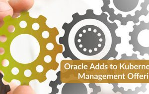 Oracle Adds to Kubernetes Management Offerings