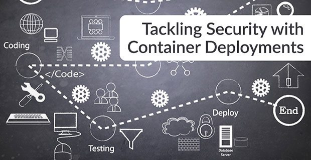 Tackling Security with Container Deployments
