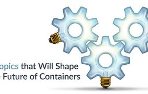 3 Topics that Will Shape the Future of Containers