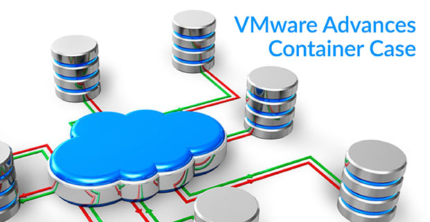 VMware Advances Container Case
