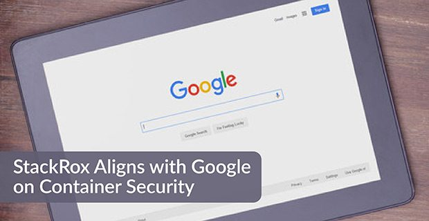 StackRox Aligns with Google on Container Security