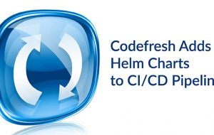 Codefresh Adds Helm Charts to CI/CD Pipelines