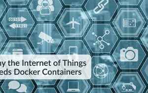 Why the Internet of Things Needs Docker Containers