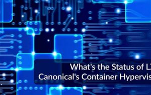 What's the Status of LXD, Canonical's Container Hypervisor?