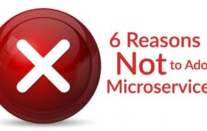 6 Reasons Not to Adopt Microservices