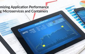 Optimizing Application Performance Using Microservices and Containers