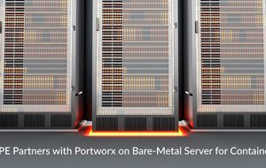 HPE Partners with Portworx on Bare-Metal Server for Containers
