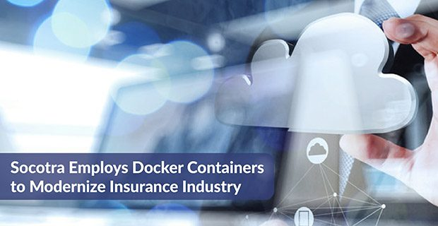 Socotra Employs Docker Containers to Modernize Insurance Industry