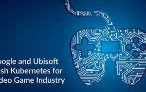 Google and Ubisoft Push Kubernetes for Video Game Industry