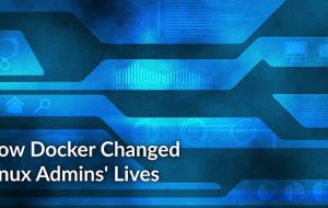 How Docker Changed Linux Admins' Lives
