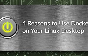 4 Reasons to Use Docker on Your Linux Desktop